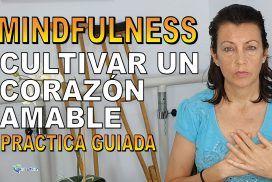 Mindfulness: CULTIVAR UN CORAZÓN AMABLE, CLAVE PARA EL BIENESTAR. Práctica guiada