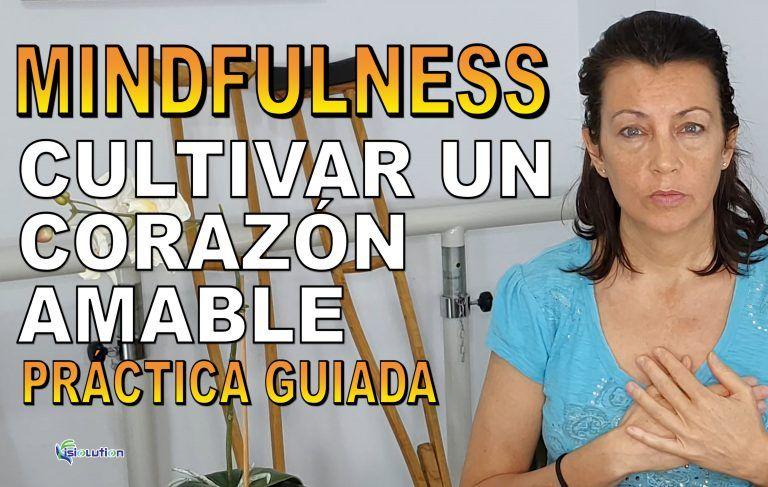 Mindfulness Cultivar un corazón amable practica guiada
